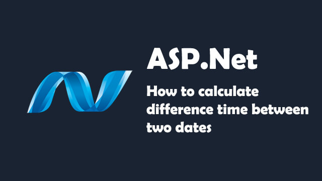 How to calculate difference time between two dates in ASP.Net C#?