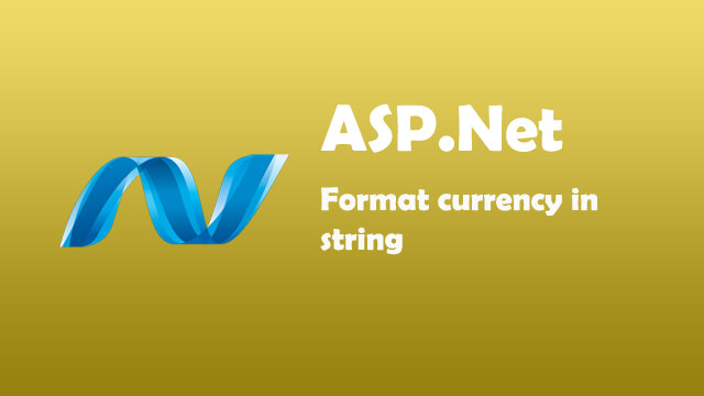 How to format currency in string using ASP.Net C#?