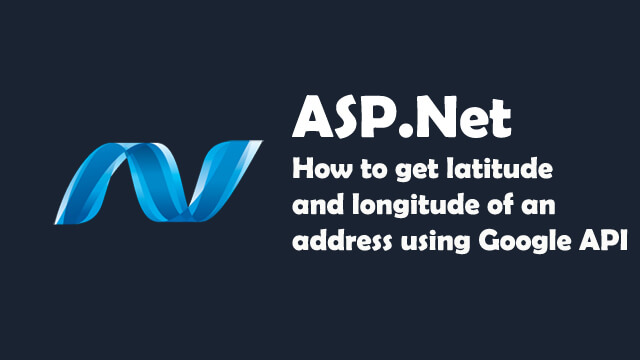 How to get Latitude and Longitude of an Address using Google API in ASP.Net C#?