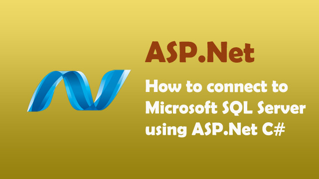 How to Connect to Microsoft SQL Server using ASP.Net C#?