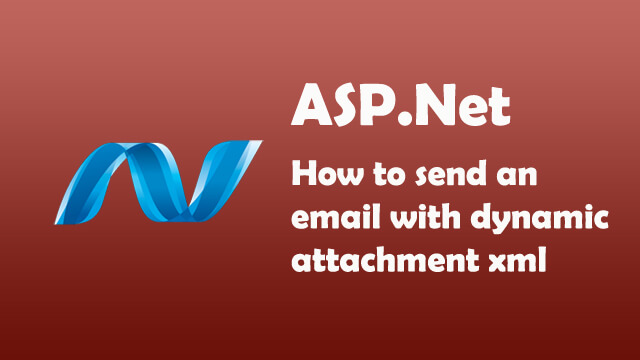 How to send an email with dynamic attachment xml generated in ASP.Net C#?