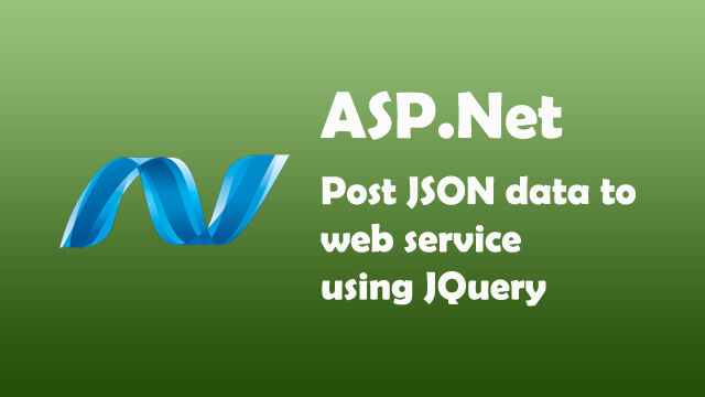 How to post JSON data to webservice using Jquery in ASP.Net C#?