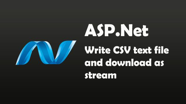 How to write csv text file and download the csv file as stream in ASP.Net C#?