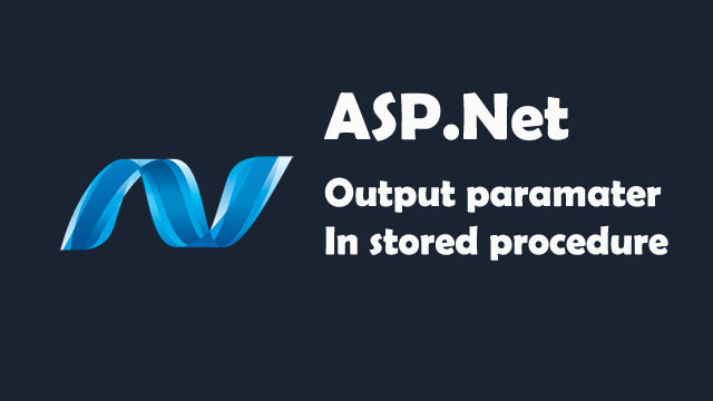How to output parameter with stored procedure in ASP.Net C#?