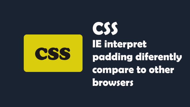 IE interpret padding differently compare to chrome and firefox