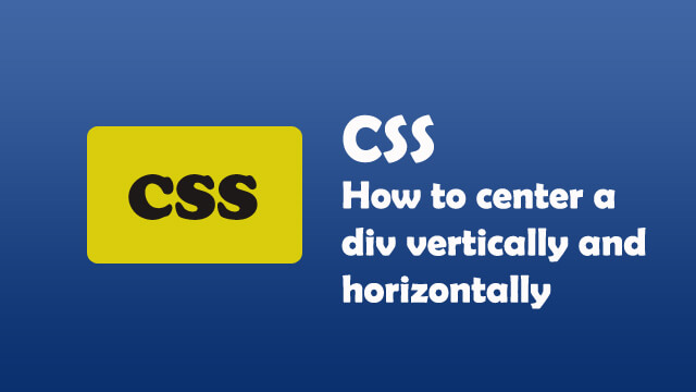 How to center a div vertically and horizontally in CSS?