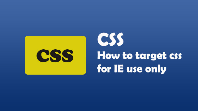 How to target CSS for internet explorer use only?