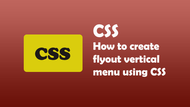 How to create vertical flyout menu using CSS?