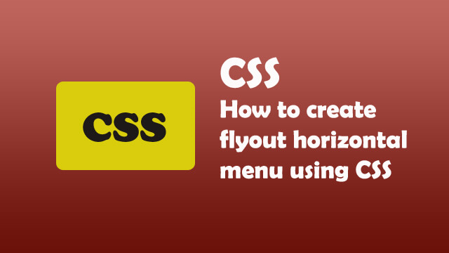 How to create flyout horizontal menu using CSS?