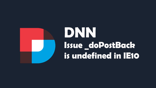 Issue _doPostBack is undefined in IE10