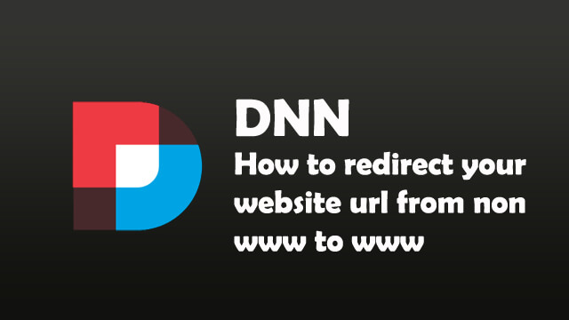 How to redirect your website url from non www to www in DNN?