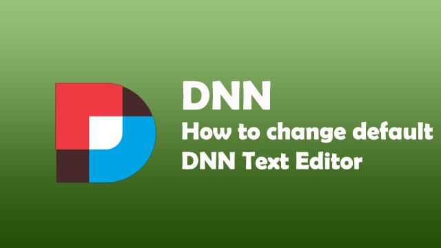 How to change default DNN Text Editor?