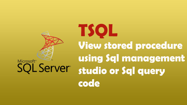 How to view stored procedure content using SQL Management Studio or Using SQL Query Code?