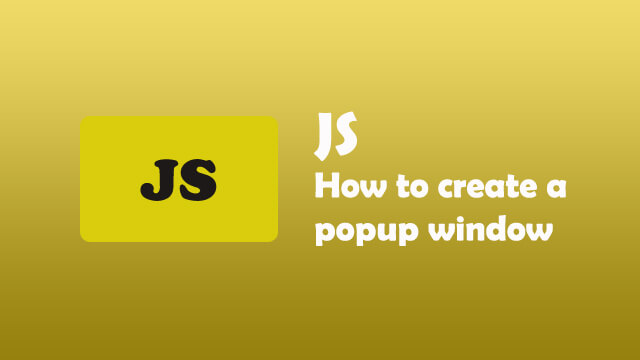 How to create popup window in Javascript?