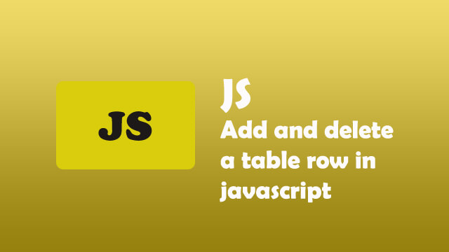 How to add and delete a table row in javascript?