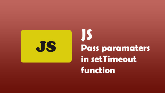 How to pass parameters in setTimeout function in Javascript?