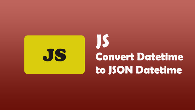 Convert DateTime to JSON DateTime format in Javascript