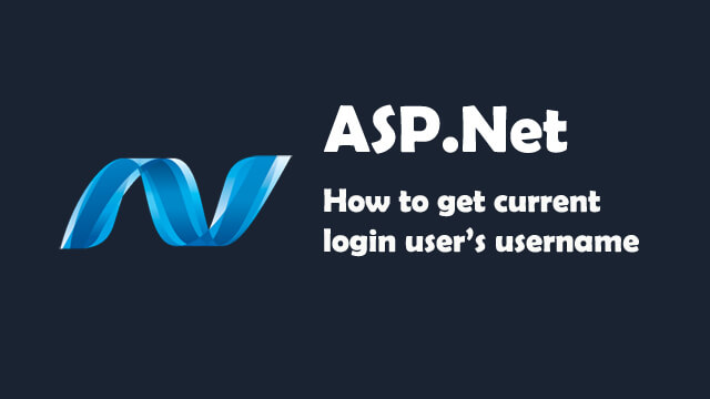 How to get the current login user's username in ASP.Net C#?