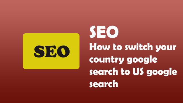 How to switch your country google search to US google search?