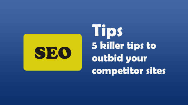 5 killer tips to outbid your competitor sites