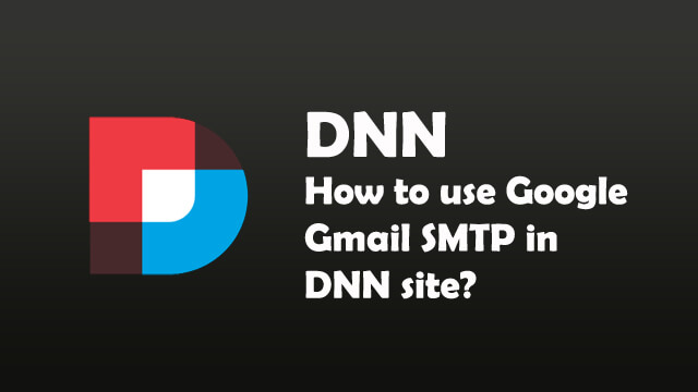How to use Google Gmail SMTP in DNN website?