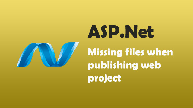 When publishing ASP.Net web projects some files are missing?