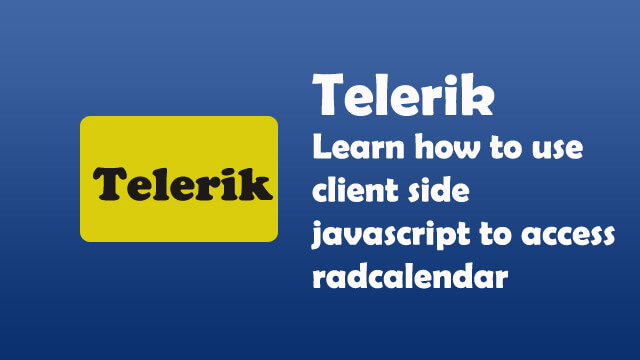 Learn how to use client side javascript programming to access Telerik RadCalendar control