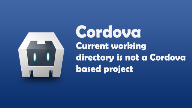 Current working directory is not a Cordova based project.