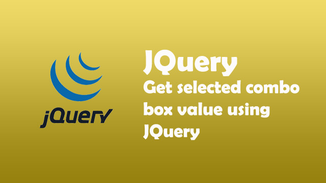 How to get selected combo box value using JQuery and Javascript?