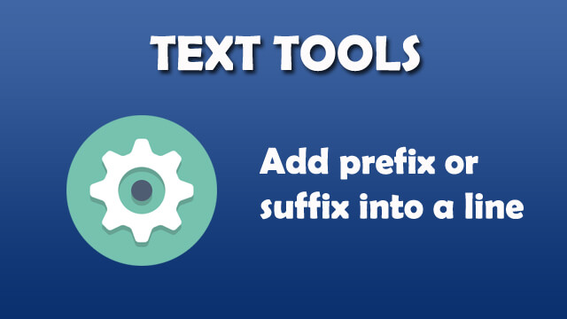Text Tool - Add prefix or suffix into a line