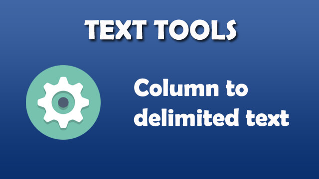 Text Tool - Column to delimited text