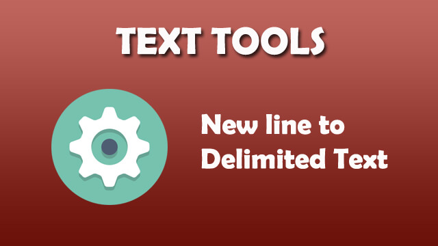 Text Tool - New line to delimited text