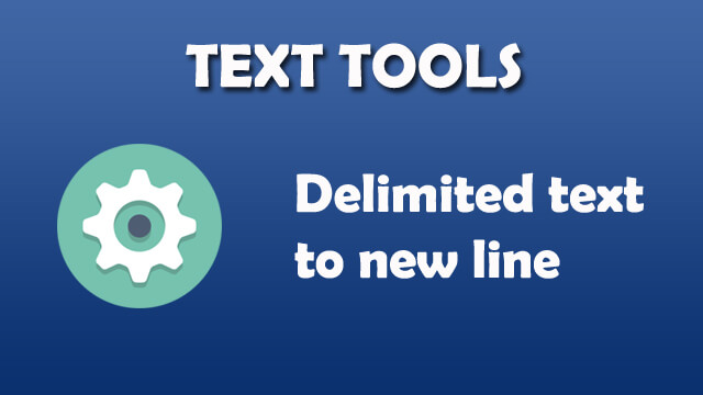Text Tool - Delimited text to new line