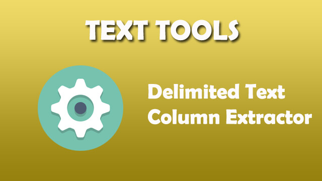 Text Tool - Delimited text column extractor