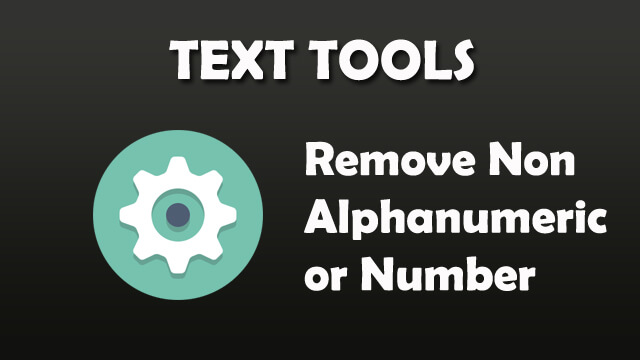 Text Tool - Remove non alphanumeric or numeric content