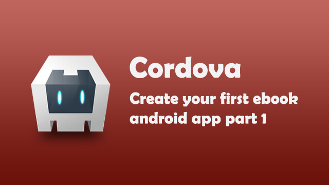 Create your ebook android apps using Cordova.