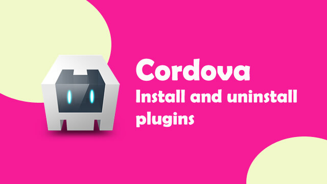 How to list installed plugins in Cordova and how to add or uninstall an existing plugin?