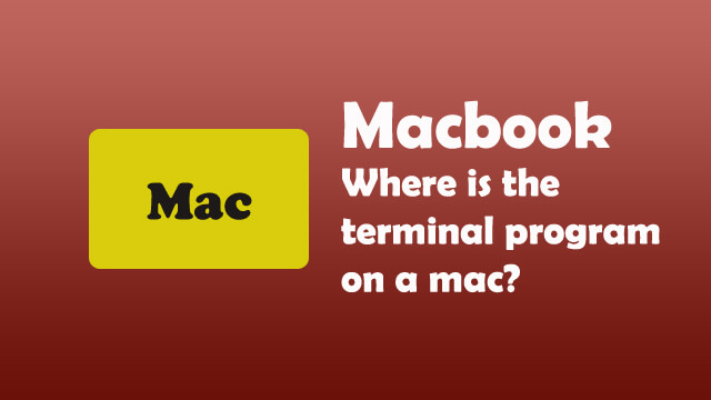 Where is the Terminal program on a mac?