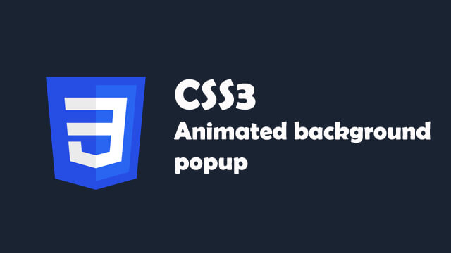 How to create transparent animated background with pop up message box using CSS3 and JavaScript?