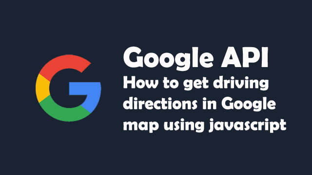 How to get driving directions in Google Map using Javascript?