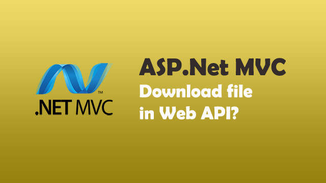 How to download a file using  Net Web API MVC?