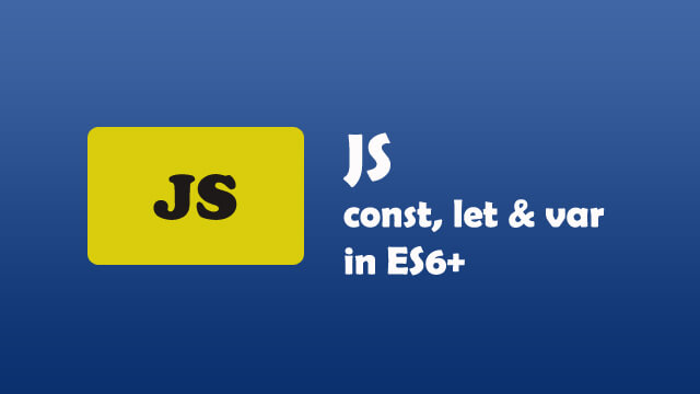 What is the difference between const, let and var in Javascript ES6+?