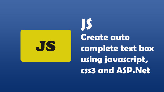 How to create autocomplete text box using pure Javascript, CSS3 and Web API C# ASP.Net?