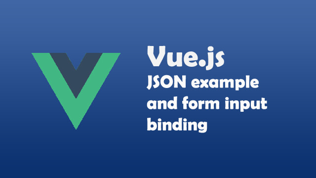 Vue JSON example and form input binding