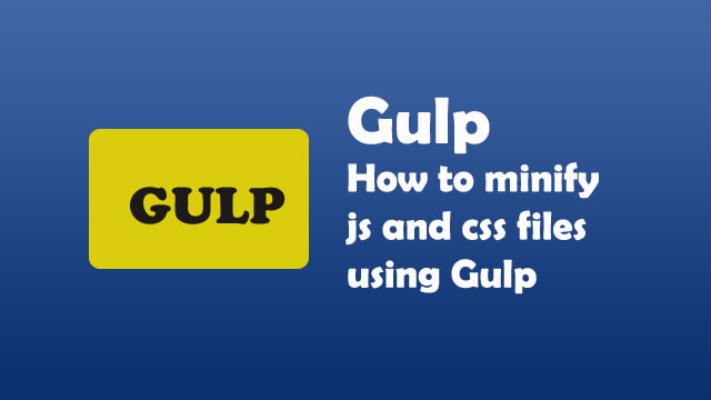 How to minify JS and CSS files using Gulp?