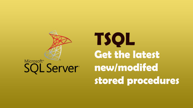 How to get the latest created or altered stored procedures in SQL Server?
