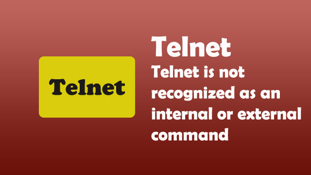 Telnet is not recognized as an internal or external command, operable program or batch file.