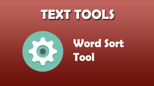 Text Tool - Word Sort Online Tool.