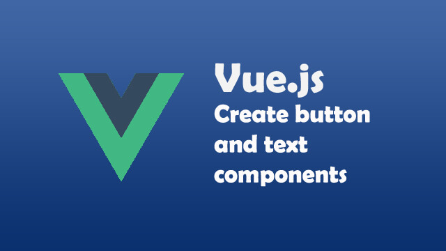 How to create a custom text box and button components in Vue.js?