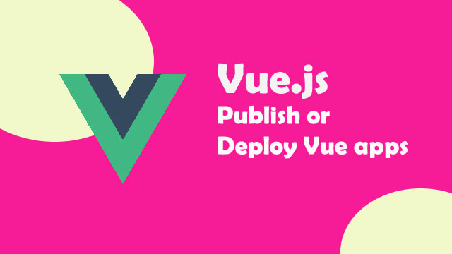 How to publish or deploy Vue.js app?